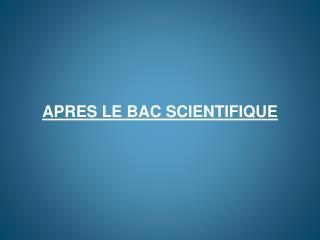 APRES LE BAC SCIENTIFIQUE