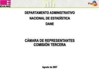 DEPARTAMENTO ADMINISTRATIVO NACIONAL DE ESTAD�STICA DANE C�MARA DE REPRESENTANTES