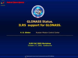 GLONASS Status. ILRS  support for GLONASS. ILRS Fall 2005 Workshop October 2-7, 2005,  Eastbourne