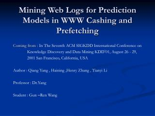 Mining Web Logs for Prediction Models in WWW Cashing and Prefetching