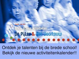 Ontdek je talenten bij de brede school! Bekijk de nieuwe activiteitenkalender!!