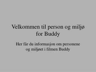 Velkommen til person og miljø for Buddy