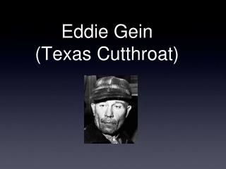 Eddie Gein  (Texas Cutthroat)