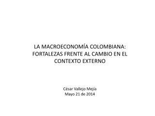 LA MACROECONOMÍA COLOMBIANA: FORTALEZAS FRENTE AL CAMBIO EN EL CONTEXTO EXTERNO