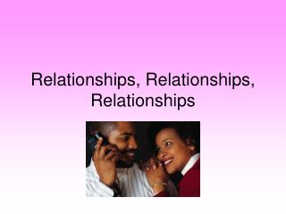 Relationships, Relationships, Relationships