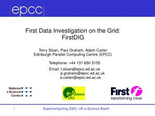 First Data Investigation on the Grid: FirstDIG Terry Sloan , Paul Graham, Adam Carter
