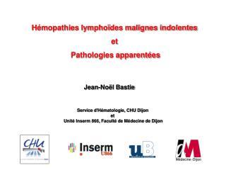 Hémopathies lymphoïdes malignes indolentes et  Pathologies apparentées