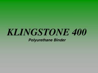 KLINGSTONE 400 Polyurethane Binder