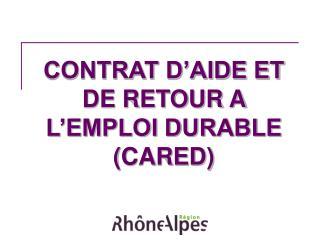 CONTRAT D'AIDE ET DE RETOUR A L'EMPLOI DURABLE  (CARED)