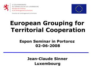 European Grouping for  Territorial Cooperation Espon Seminar in Portoroz  02-06-2008