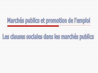 Marchés publics et promotion de l'emploi Les clauses sociales dans les marchés publics
