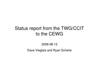 Status report from the TWG/CCIT to the CEWG