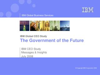 IBM Global CEO Study The Government of the Future