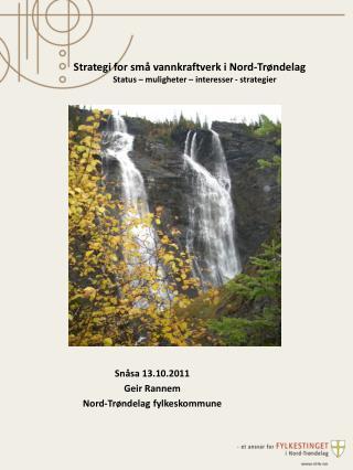 Snåsa 13.10.2011 Geir Rannem Nord-Trøndelag fylkeskommune