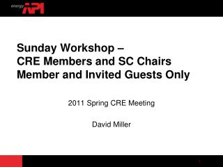 Sunday Workshop –  CRE Members and SC Chairs Member and Invited Guests Only