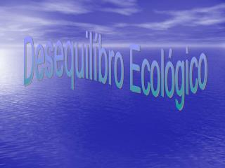Desequilíbro Ecológico