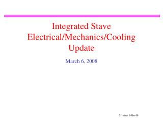Integrated Stave Electrical/Mechanics/Cooling Update