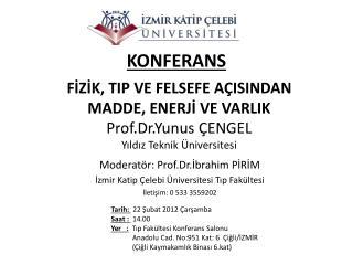Moderatör: Prof.Dr.İbrahim PİRİM İzmir Katip Çelebi Üniversitesi Tıp Fakültesi