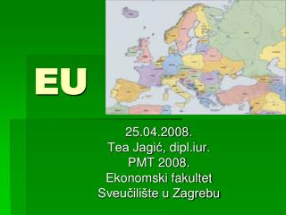 25.04.2008. Tea Jagić,  dipl.iur . PMT 2008. Ekonomski fakultet Sveučilište u Zagrebu