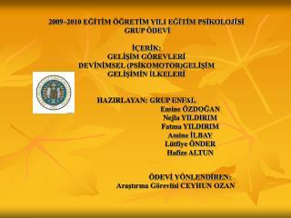 2009–2010 EĞİTİM ÖĞRETİM YILI EĞİTİM PSİKOLOJİSİ  GRUP ÖDEVİ İÇERİK: GELİŞİM GÖREVLERİ