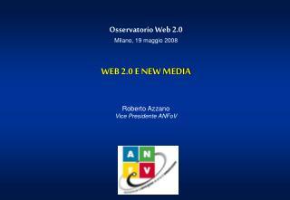 Osservatorio Web 2.0  Milano, 19 maggio 2008 WEB 2.0 E NEW MEDIA Roberto Azzano