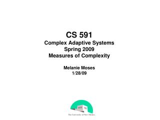 CS 591 Complex Adaptive Systems Spring 2009 Measures of Complexity Melanie Moses 1/28/09