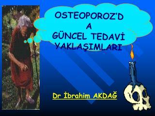 OSTEOPOROZ'DA  GÜNCEL TEDAVİ YAKLAŞIMLARI