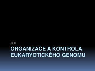 Organizace a kontrola eukaryotického genomu