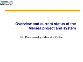 Overview and current status of the Mersea project and system
