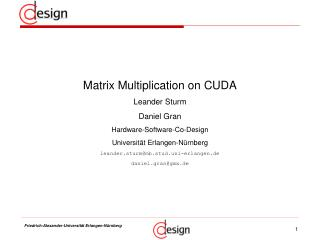 Matrix Multiplication on CUDA Leander Sturm Daniel Gran Hardware-Software-Co-Design