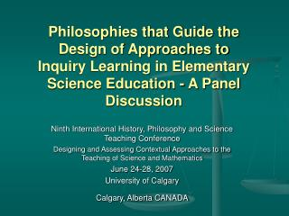 Philosophies that Guide the Design of Approaches to Inquiry Learning in Elementary Science Education - A Panel Discussio