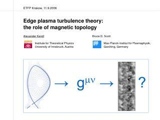 ETFP Krakow, 11.9.2006 Edge plasma turbulence theory: the role of magnetic topology