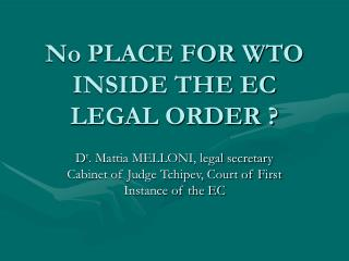 No PLACE FOR WTO INSIDE THE EC LEGAL ORDER ?