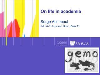 On life in academia  Serge Abiteboul INRIA-Futurs and Univ. Paris 11