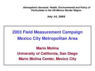 Atmospheric Aerosols: Health, Environmental and Policy of Particulates in the US-Mexico Border Region  July 14, 2005