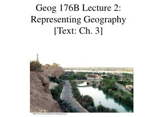 Geog 176B Lecture 2: Representing Geography [Text: Ch. 3]
