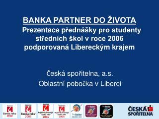 Česká spořitelna, a.s. Oblastní pobočka v Liberci