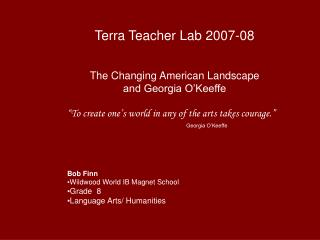 Terra Teacher Lab 2007-08 The Changing American Landscape and Georgia O'Keeffe