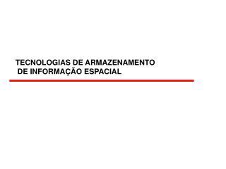 TECNOLOGIAS DE ARMAZENAMENTO  DE INFORMAÇÃO ESPACIAL