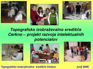 Topografsko izobraževalno  središče Cerkno                             junij 2009