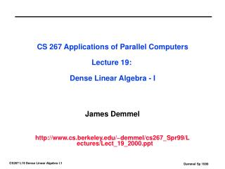 CS 267 Applications of Parallel Computers Lecture 19:  Dense Linear Algebra - I