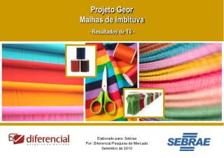 Elaborado para: Sebrae Por: Diferencial Pesquisa de Mercado Setembro de 2010