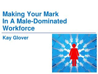 Making Your Mark  In A Male-Dominated Workforce