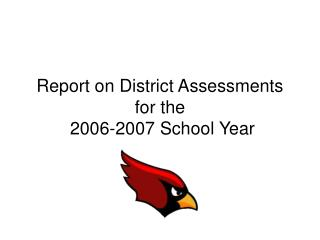 Report on District Assessments for the  2006-2007 School Year