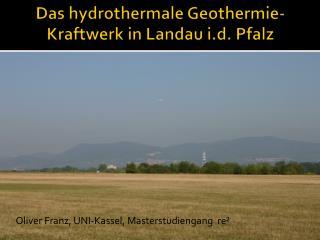 Das hydrothermale Geothermie-Kraftwerk in Landau i.d. Pfalz