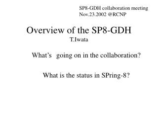 Overview of the SP8-GDH T.Iwata