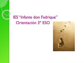 """IES """"Infante don  Fadrique """"        Orientación 3º ESO"""