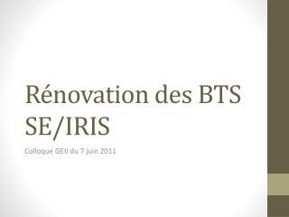 Rénovation des BTS SE/IRIS