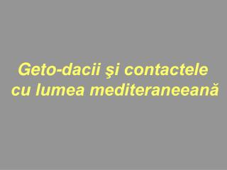 Geto-dacii ?i contactele  cu lumea mediteraneean?
