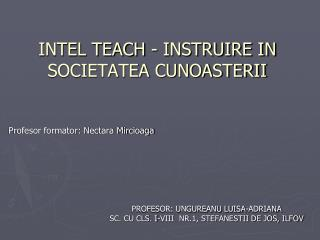 INTEL TEACH - INSTRUIRE IN SOCIETATEA CUNOASTERII